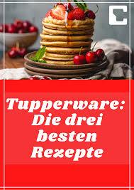 tupperware die drei besten rezepte rezepte tupperware