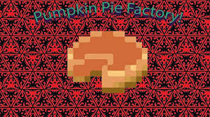 Minecraft Pumpkin Pie Mod by Vanilla Redstone Pumpkin Pie Factory Minecraft Blog