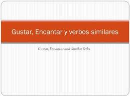 Gustar Encantar And Similar Verbs Y Verbos Similares