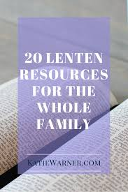 20 Lent Resources For The Whole Family Katie Warner