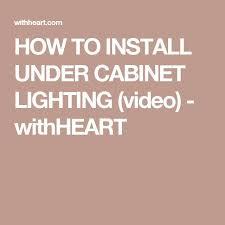 Hardwire Under Cabinet Lighting Video by Best 25 Installing Under Cabinet Lighting Ideas On Pinterest