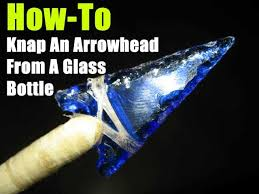 How To Knap An Arrowhead From A Glass Bottle Survival