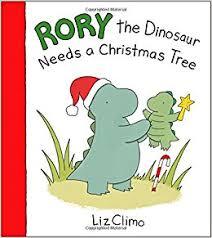 Christmas Tree Amazonca by Rory The Dinosaur Needs A Christmas Tree Liz Climo 9780316315234