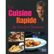 la cuisine rapide la cuisine rapide de gordon ramsay broché gordon ramsay