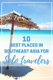 Thinking Of Traveling Solo In Southeast Asia But Fear Being Alone Fret Not These
