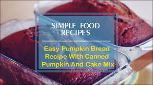 Libbys Pumpkin Muffins Cake Mix by Easy Pumpkin Bread Recipe With Canned Pumpkin And Cake Mix Youtube