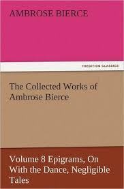 See 2 Reader Ratings The Collected Works Of Ambrose Bierce Volume 8 Epigrams On With Dance