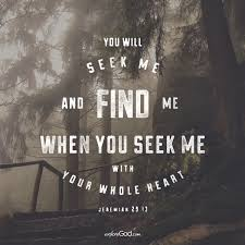 You Will Seek Me And Find Me When You Seek Me With All Your Heart