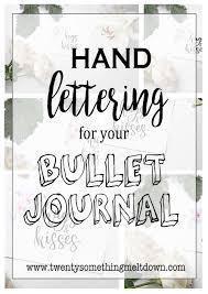 Hand Lettering For Your Bullet Journal — TWENTY SOMETHING MELTDOWN