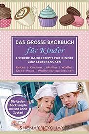 das grosse backbuch für kinder leckere backrezepte für