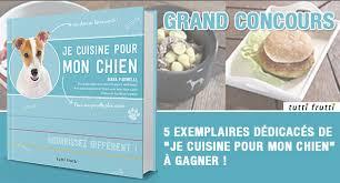 cuisiner pour chien concours gagnez un exemplaire dédicacé du livre je cuisine pour