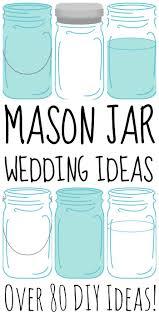 Over 80 Mason Jar Wedding Ideas For Your DIY
