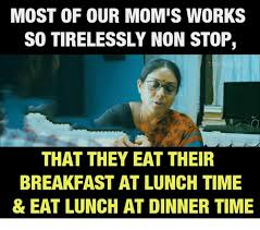 Memes Moms And Breakfast MOST OF OUR MOMS WORKS SO TIRELESSLY NON STOP