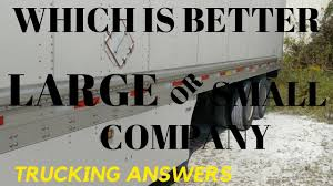 100 Good Trucking Companies To Work For Should You Work For A Large Or Small Trucking Company YouTube