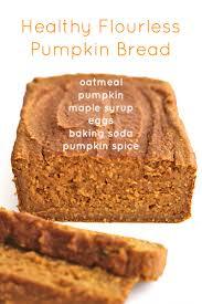 Starbucks Pumpkin Loaf Ingredients by Healthy Flourless Pumpkin Bread Just 6 Ingredients Is All It