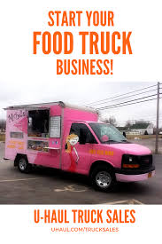 Interested In Starting Your Own Food Truck Business? Let U-Haul ...