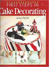 Cake Decorating Books Barnes And Noble by First Steps In Cake Decorating Over 100 Step By Step Cake
