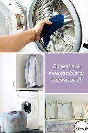 odeur linge machine a laver comment éviter les mauvaises odeurs dans la machine à laver le