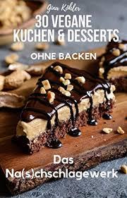 30 vegane kuchen desserts ohne backen das vegane na s