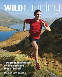 Wild Running 150 Great Adventures On The Trails And Fells Of Britain