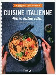 cuisine italienne recette pdf cuisine italienne 100 recettes à dévorer by