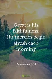 Great Is His Faithfulness Mercies Begin Afresh Each Morning Lamentations 323
