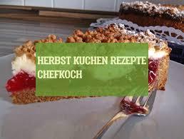 herbst kuchen rezepte chefkoch 10 03 2019 eat desserts