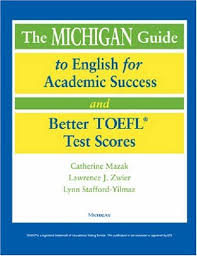 The Michigan Guide To English For Academic Success And Better TOEFL R Test Scores