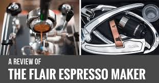 The Flair Espresso Maker Reviewed All You Need To Know About It