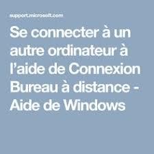 connexion bureau à distance se connecter à un autre ordinateur à l aide de connexion bureau à