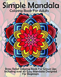 Amazon Simple Mandala Coloring Book For Adults Stress Relief Grown Ups Including Over 40 Easy Mandalas Designed Beginners