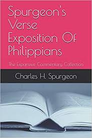 Spurgeons Verse Exposition Of Philippians The Expansive Commentary Collection Charles H Spurgeon 9781521384695 Amazon Books