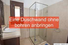 duschwand anbringen ohne bohren heimwerker berater de