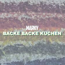 backe backe kuchen by marky napster