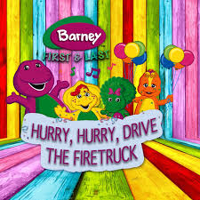 100 Barney Fire Truck First Last Hurry Hurry Drive The Truck YouTube