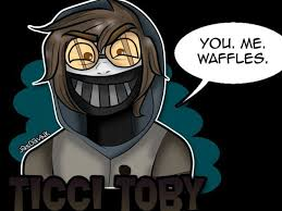 next Ticci Toby walks into the room with a plate of waffles Toby