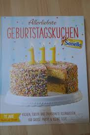allerliebste geburtstagskuchen backen ist liebe sanella kuchen torten und zauberhafte kleinigkei111 jahre backen mit sanellaten für grosse partys