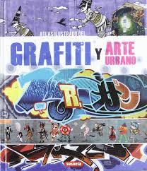 100 Grafitti Y Graffiti Y Arte Urbano Graffiti And Street Art Atlas Ilustrado