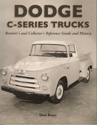 Dodge C Series Trucks: A Restorer's & Collector's Reference Guide ...