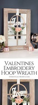 Create A Quick Easy Valentines Embroidery Hoop Wreath That Can Easily Be Transitioned Into