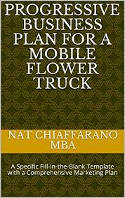 Progressive Business Plan For A Mobile Flower Truck Specific Fill In The