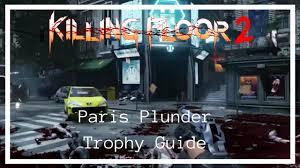 Killing Floor Patriarch Trophy by Killing Floor 2 Paris Plunder Trophy Guide Youtube