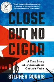 Close But No Cigar A True Story Of Prison Life In Castros Cuba