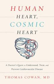 Human Heart Cosmic A Doctors Quest To Understand Treat And Prevent