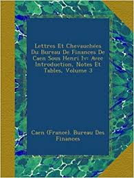 bureau des finances lettres et chevauchées du bureau de finances de caen sous henri iv