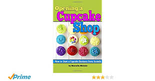Opening A Cupcake Shop How To Start Business From Scratch The Plan Paperback December 13 2014