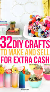 These Easy DIY 32 Crafts To Make And Sell For Extra Money From Home Quick