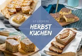 12 köstliche kuchen für einen gemütlichen herbsttag