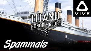 titanic honor glory demo 3 titanic in virtual reality htc