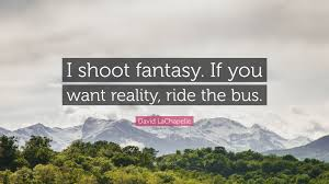 David LaChapelle Quote I Shoot Fantasy If You Want Reality Ride The